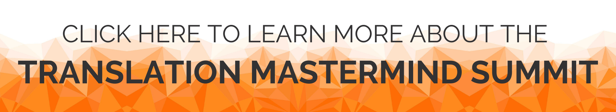 Click Here To Learn more about the Translation Mastermind Summit